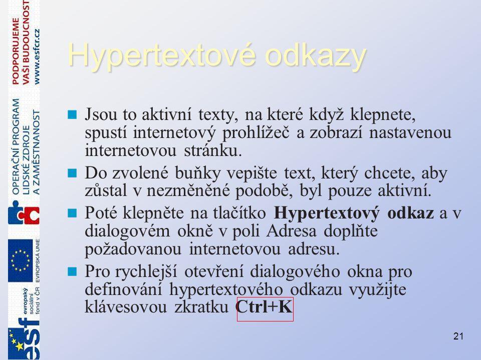 Hypertextové odkazy Jsou to aktivní texty, na které když klepnete, spustí internetový prohlížeč a zobrazí nastavenou internetovou stránku.