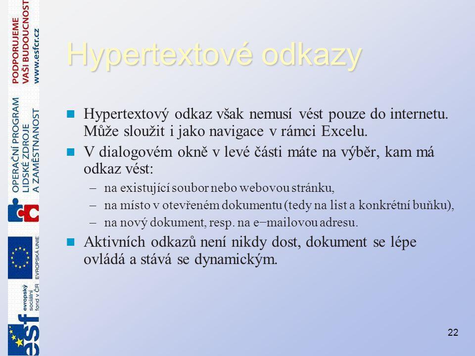 Hypertextové odkazy Hypertextový odkaz však nemusí vést pouze do internetu. Může sloužit i jako navigace v rámci Excelu.