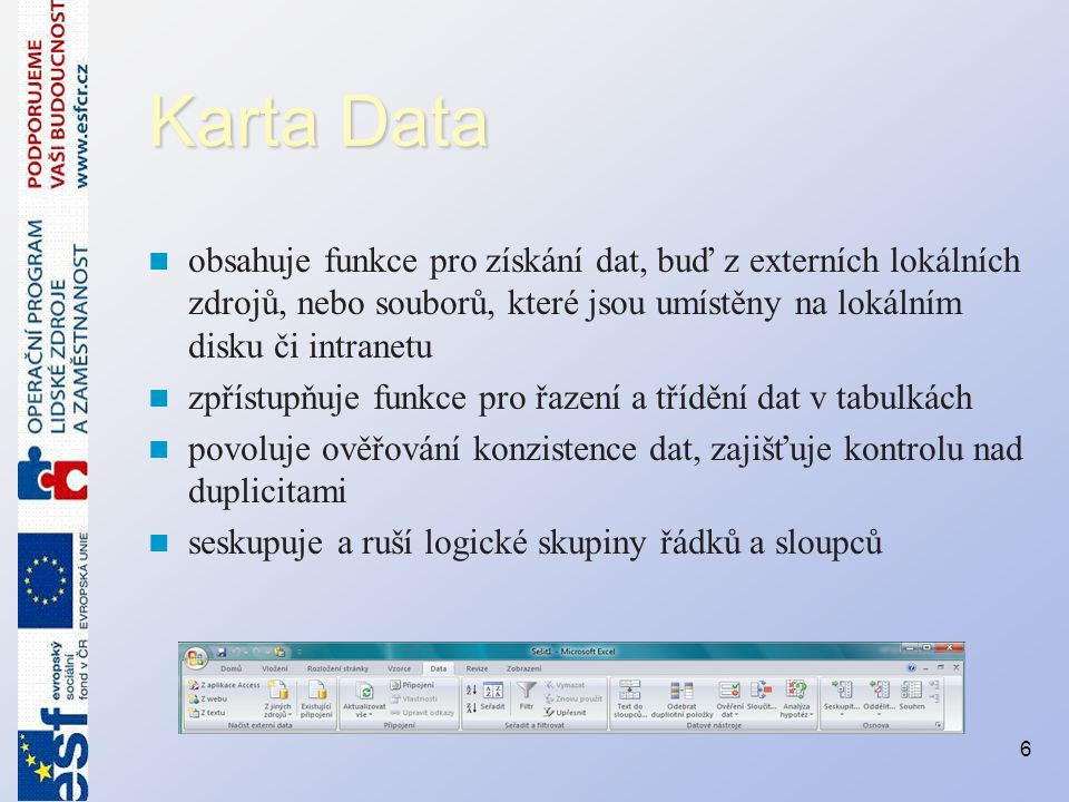 Karta Data obsahuje funkce pro získání dat, buď z externích lokálních zdrojů, nebo souborů, které jsou umístěny na lokálním disku či intranetu.