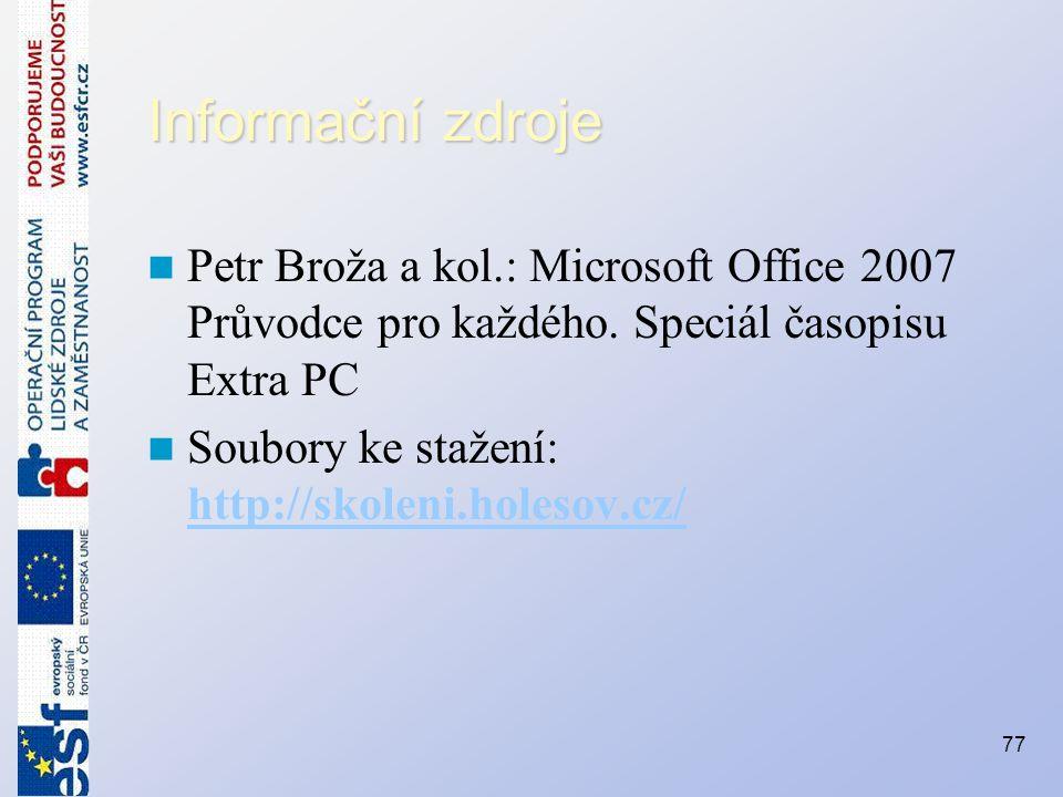 Informační zdroje Petr Broža a kol.: Microsoft Office 2007 Průvodce pro každého. Speciál časopisu Extra PC.