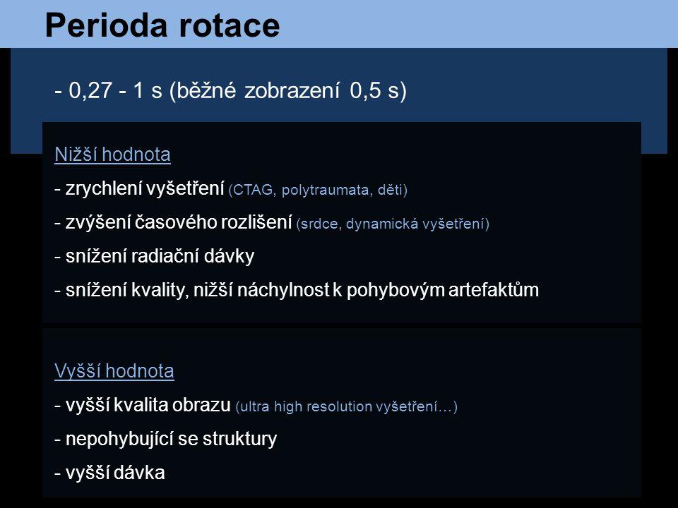 Perioda rotace 0,27 - 1 s (běžné zobrazení 0,5 s) Nižší hodnota