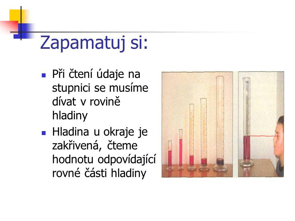 Zapamatuj si: Při čtení údaje na stupnici se musíme dívat v rovině hladiny.