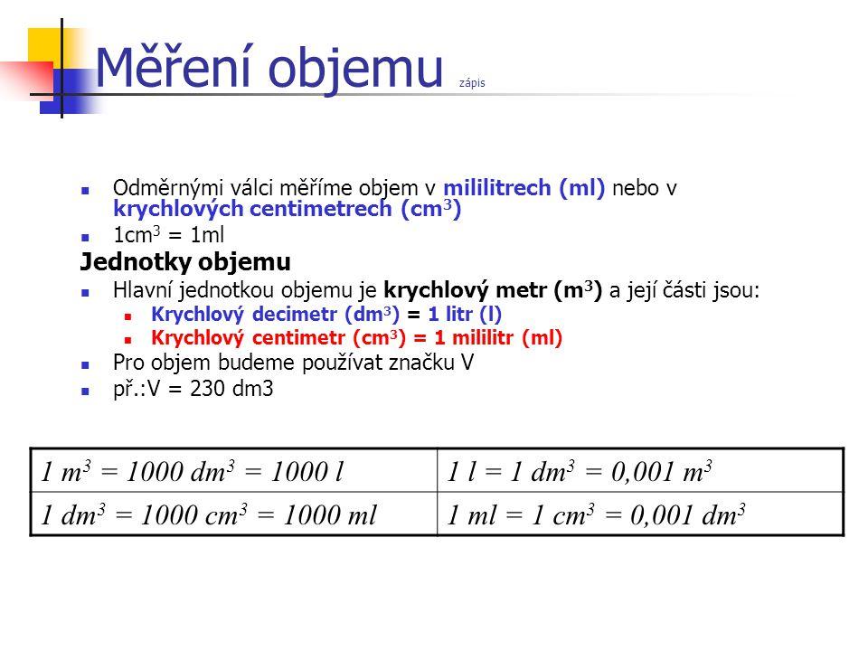 Měření objemu zápis 1 m3 = 1000 dm3 = 1000 l 1 l = 1 dm3 = 0,001 m3
