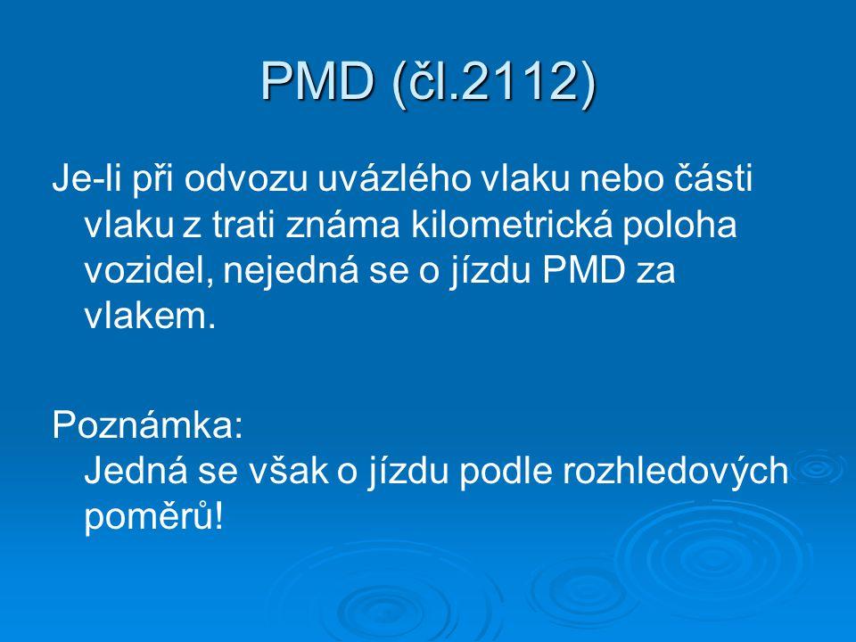 PMD (čl.2112) Je-li při odvozu uvázlého vlaku nebo části vlaku z trati známa kilometrická poloha vozidel, nejedná se o jízdu PMD za vlakem.