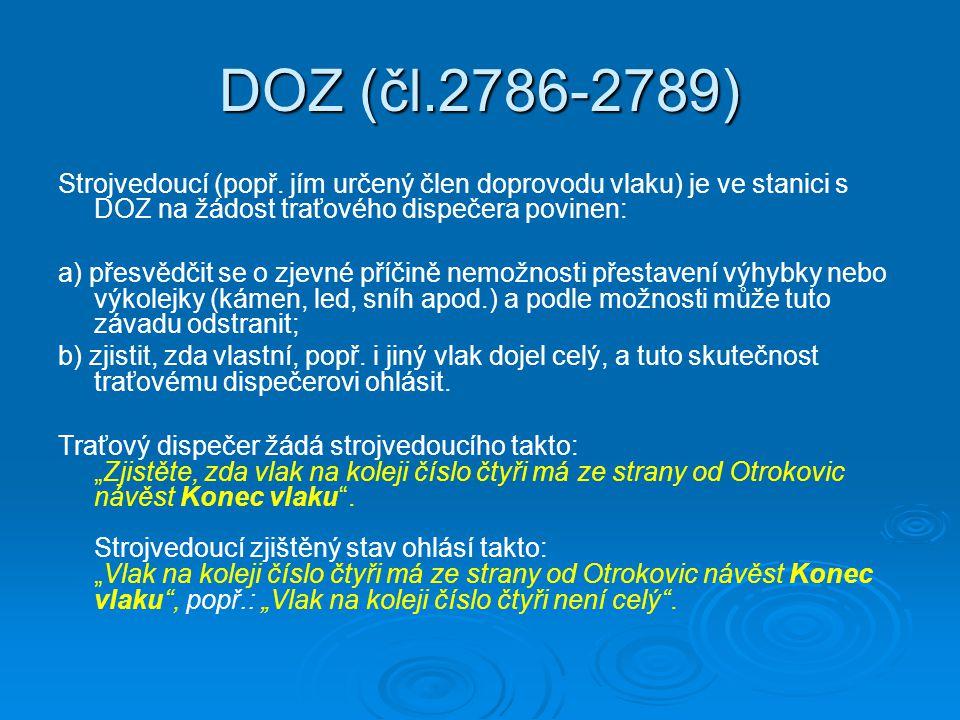 DOZ (čl.2786-2789) Strojvedoucí (popř. jím určený člen doprovodu vlaku) je ve stanici s DOZ na žádost traťového dispečera povinen:
