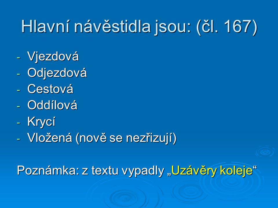 Hlavní návěstidla jsou: (čl. 167)