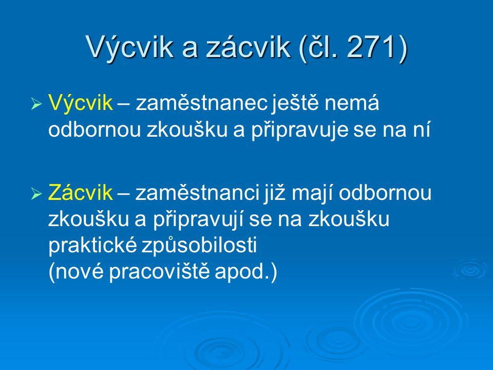 Výcvik a zácvik (čl. 271) Výcvik – zaměstnanec ještě nemá odbornou zkoušku a připravuje se na ní.