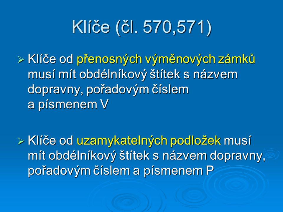 Klíče (čl. 570,571) Klíče od přenosných výměnových zámků musí mít obdélníkový štítek s názvem dopravny, pořadovým číslem a písmenem V.