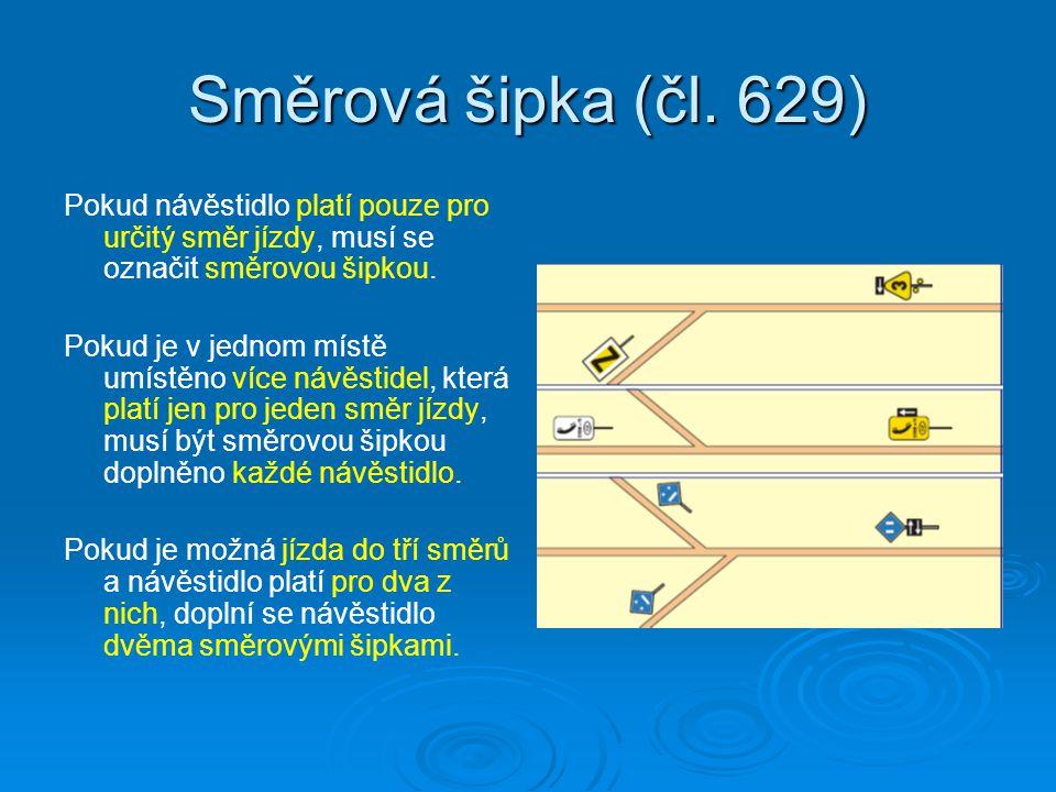 Směrová šipka (čl. 629) Pokud návěstidlo platí pouze pro určitý směr jízdy, musí se označit směrovou šipkou.