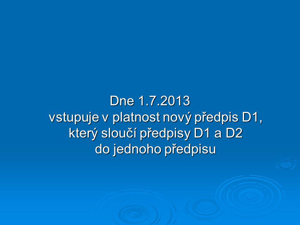 Dne 1.7.2013 vstupuje v platnost nový předpis D1, který sloučí předpisy D1 a D2 do jednoho předpisu