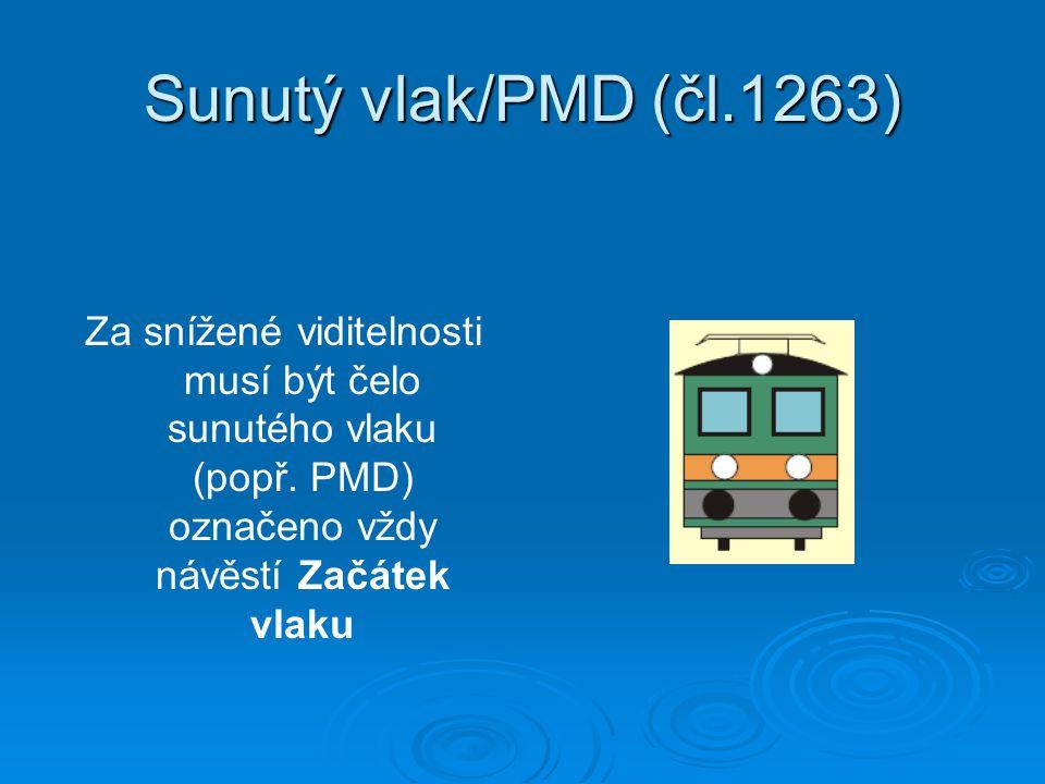 Sunutý vlak/PMD (čl.1263) Za snížené viditelnosti musí být čelo sunutého vlaku (popř.