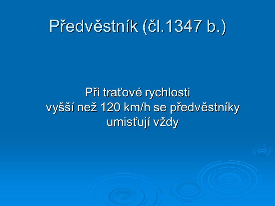 Při traťové rychlosti vyšší než 120 km/h se předvěstníky umisťují vždy