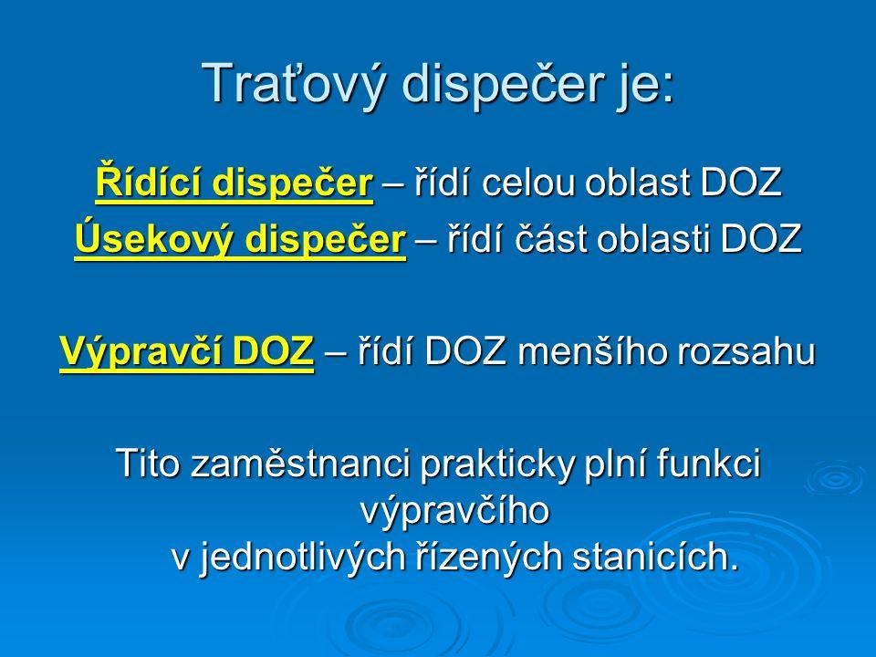 Traťový dispečer je: Řídící dispečer – řídí celou oblast DOZ