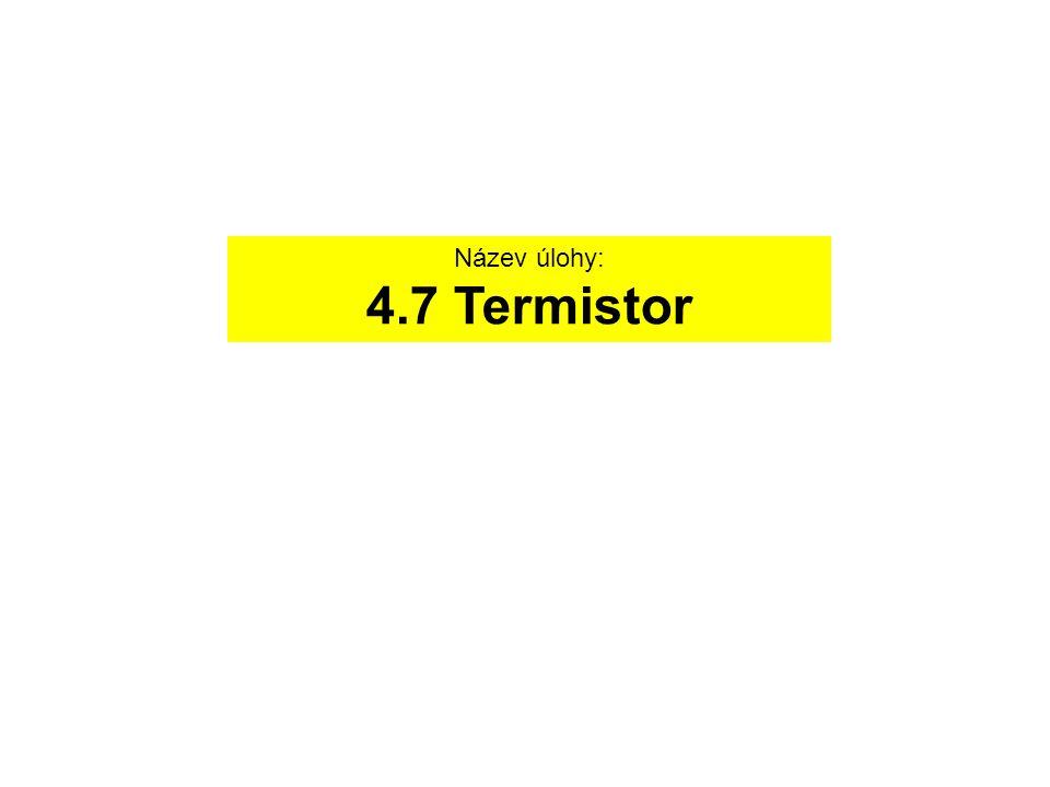 Název úlohy: 4.7 Termistor
