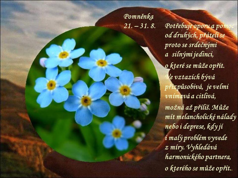 Pomněnka 21. – 31. 8. Potřebuje oporu a pomoc od druhých, přátelí se proto se srdečnými a silnými jedinci,