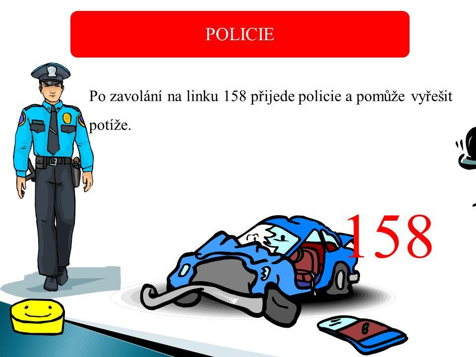 POLICIE Po zavolání na linku 158 přijede policie a pomůže vyřešit potíže. 158