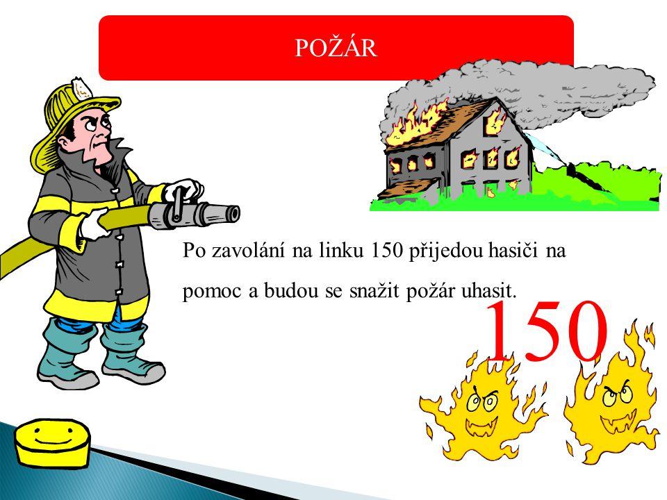 POŽÁR Po zavolání na linku 150 přijedou hasiči na pomoc a budou se snažit požár uhasit. 150