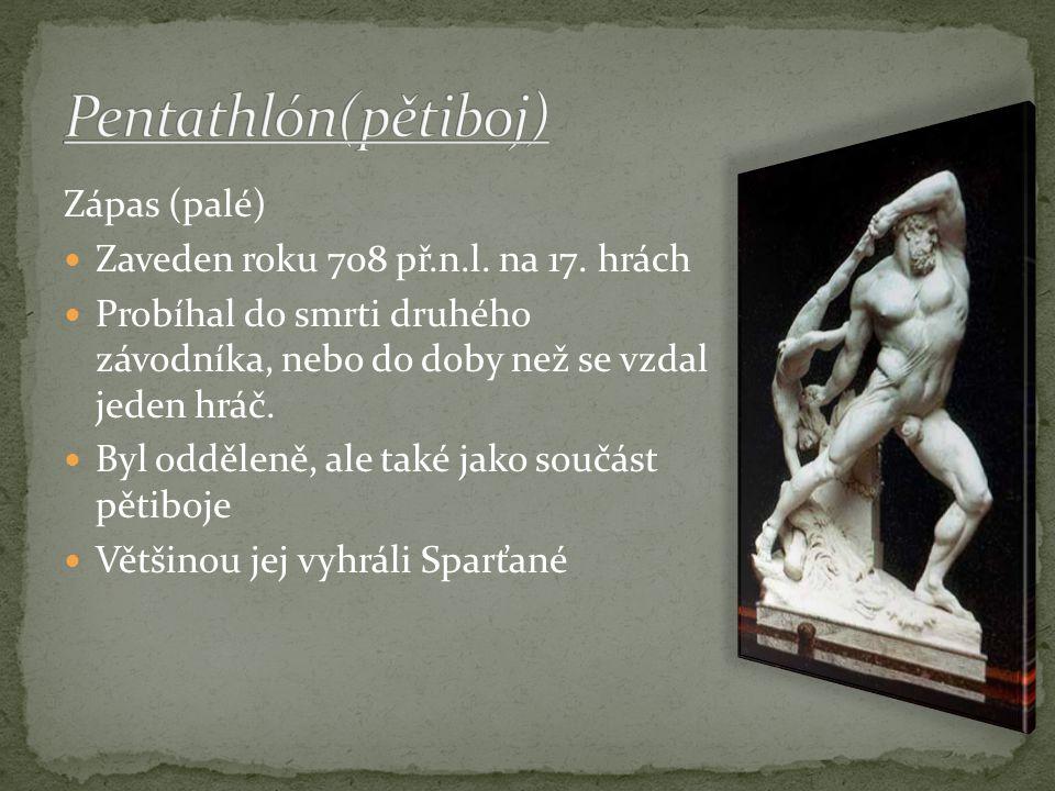 Pentathlón(pětiboj) Zápas (palé) Zaveden roku 708 př.n.l. na 17. hrách