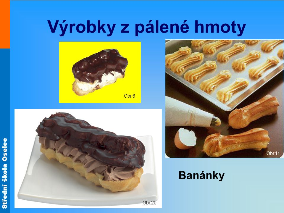 Výrobky z pálené hmoty Obr.11 Obr.6 Obr.20 Banánky