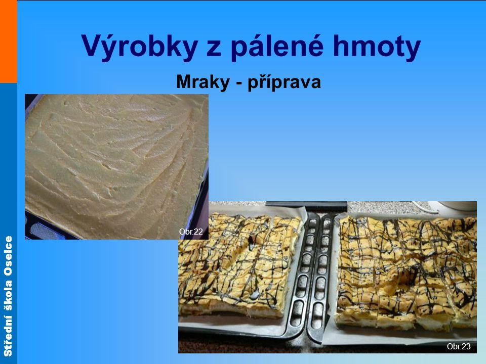 Výrobky z pálené hmoty Mraky - příprava Obr.22 Obr.23