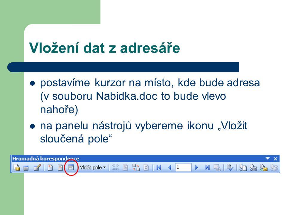Vložení dat z adresáře postavíme kurzor na místo, kde bude adresa (v souboru Nabidka.doc to bude vlevo nahoře)