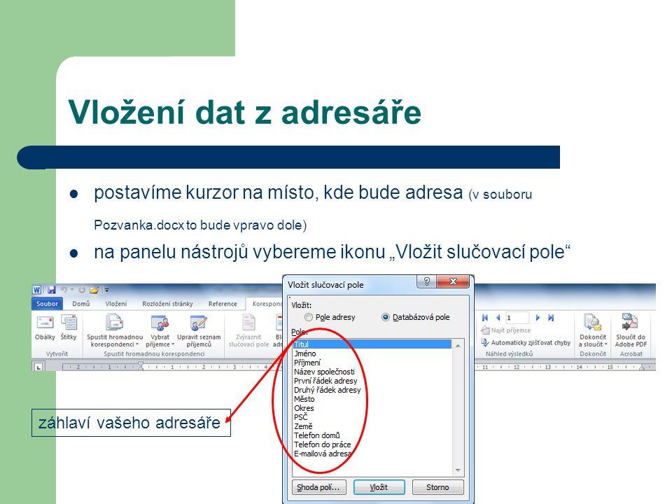 Vložení dat z adresáře postavíme kurzor na místo, kde bude adresa (v souboru Pozvanka.docx to bude vpravo dole)