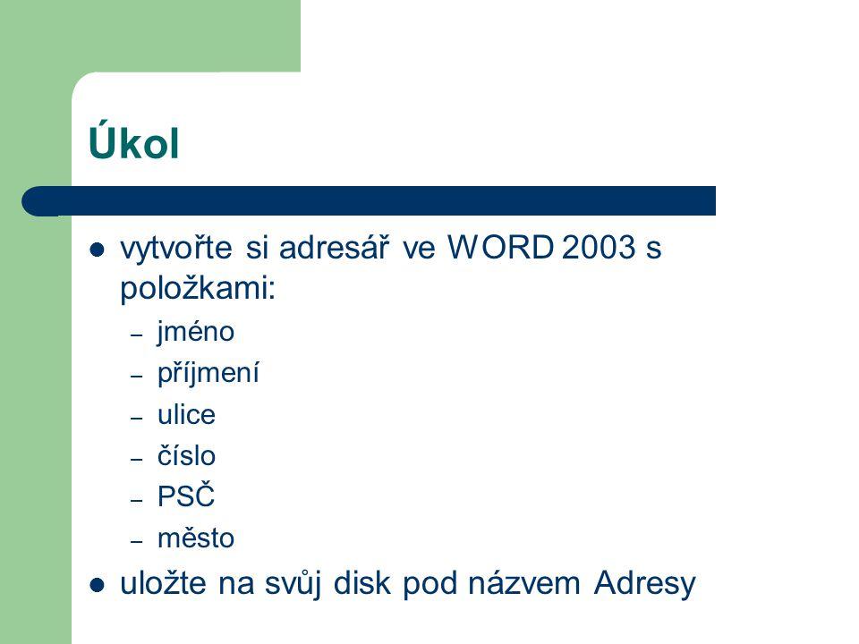 Úkol vytvořte si adresář ve WORD 2003 s položkami: