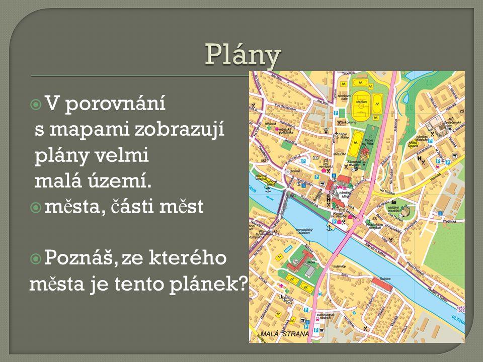Plány V porovnání s mapami zobrazují plány velmi malá území.