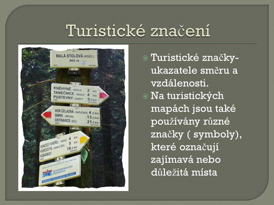 Turistické značení Turistické značky- ukazatele směru a vzdálenosti.