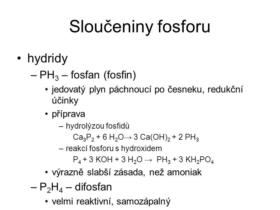 Sloučeniny fosforu hydridy PH3 – fosfan (fosfin) P2H4 – difosfan