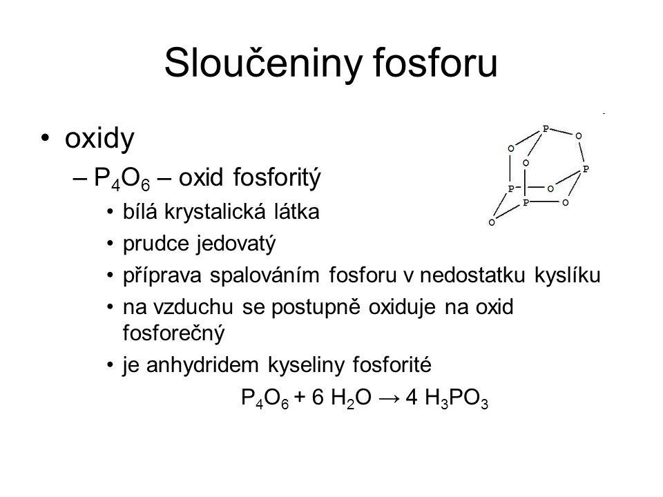 Sloučeniny fosforu oxidy P4O6 – oxid fosforitý bílá krystalická látka