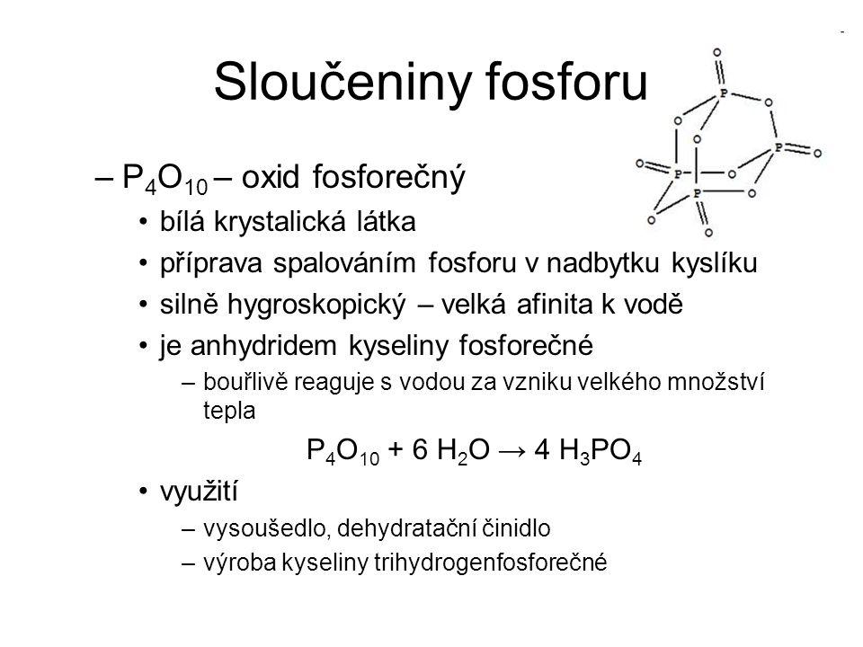 Sloučeniny fosforu P4O10 – oxid fosforečný bílá krystalická látka
