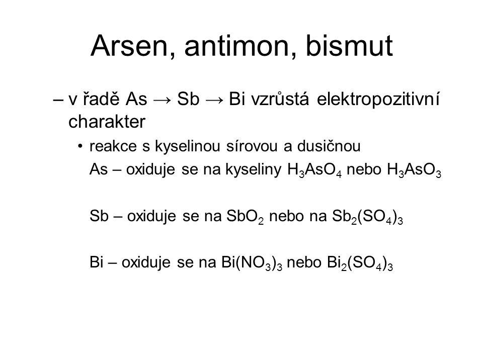 Arsen, antimon, bismut v řadě As → Sb → Bi vzrůstá elektropozitivní charakter. reakce s kyselinou sírovou a dusičnou.