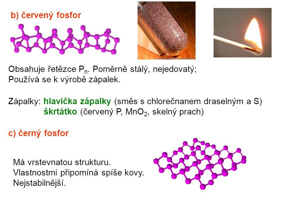 b) červený fosfor Obsahuje řetězce Pn. Poměrně stálý, nejedovatý; Používá se k výrobě zápalek.