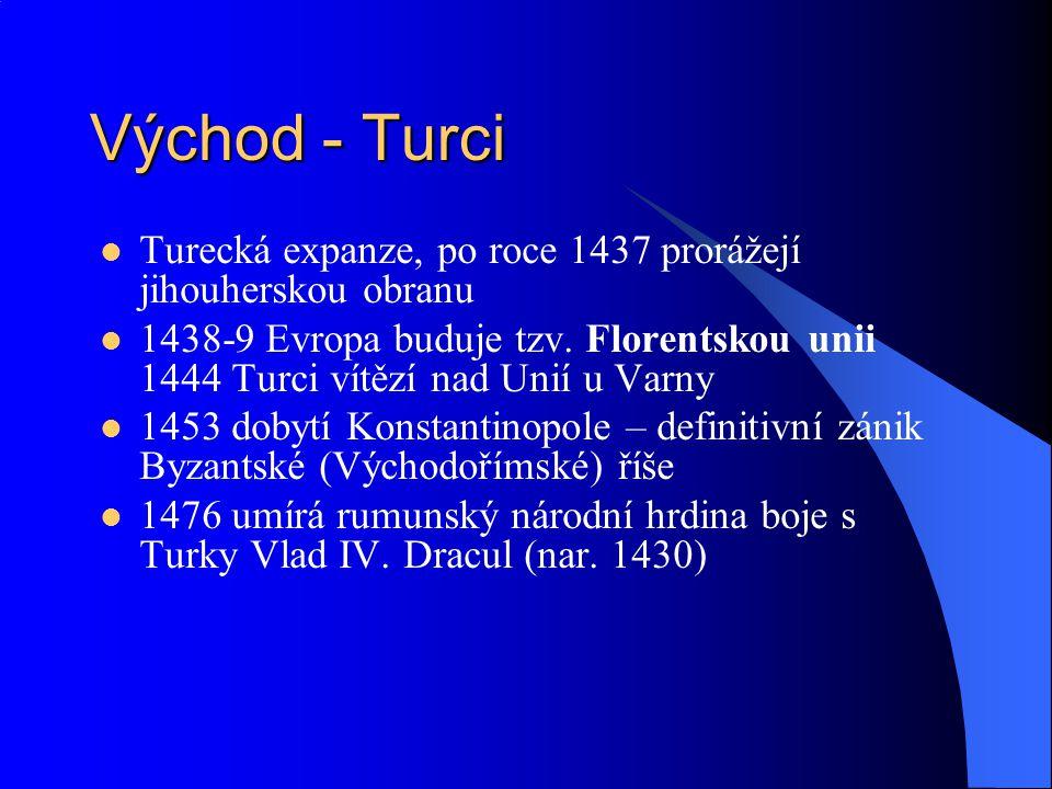 Východ - Turci Turecká expanze, po roce 1437 prorážejí jihouherskou obranu.