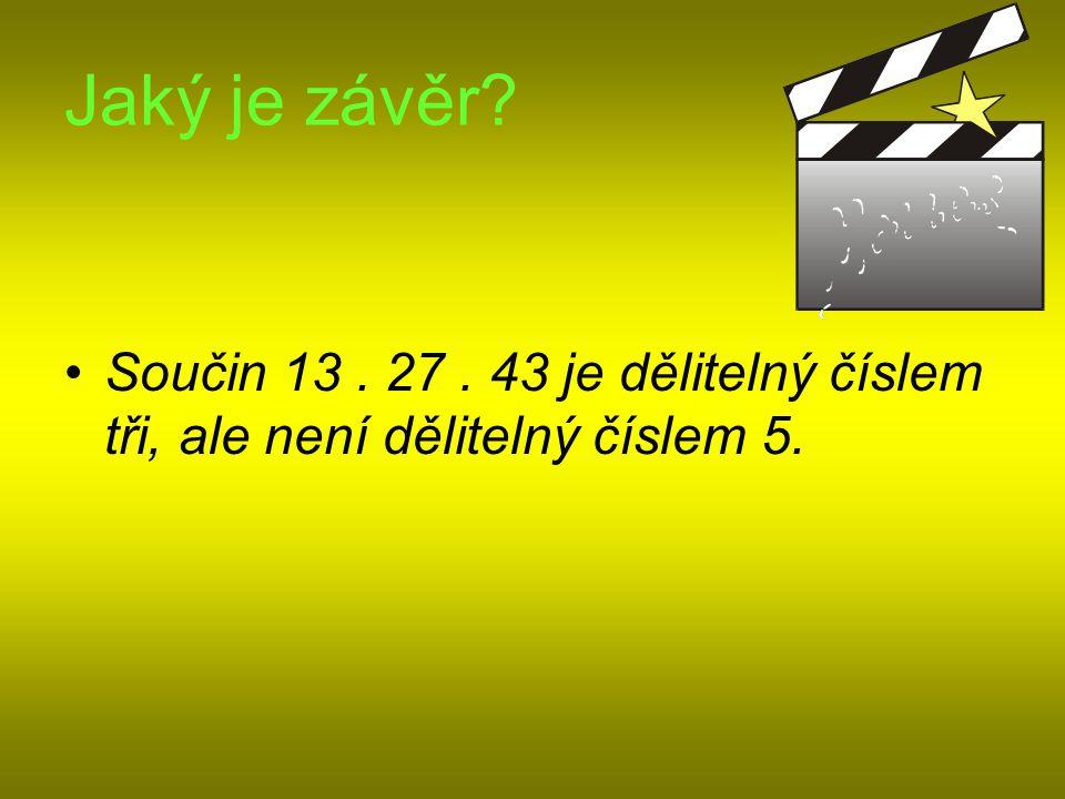 Jaký je závěr Součin 13 . 27 . 43 je dělitelný číslem tři, ale není dělitelný číslem 5.