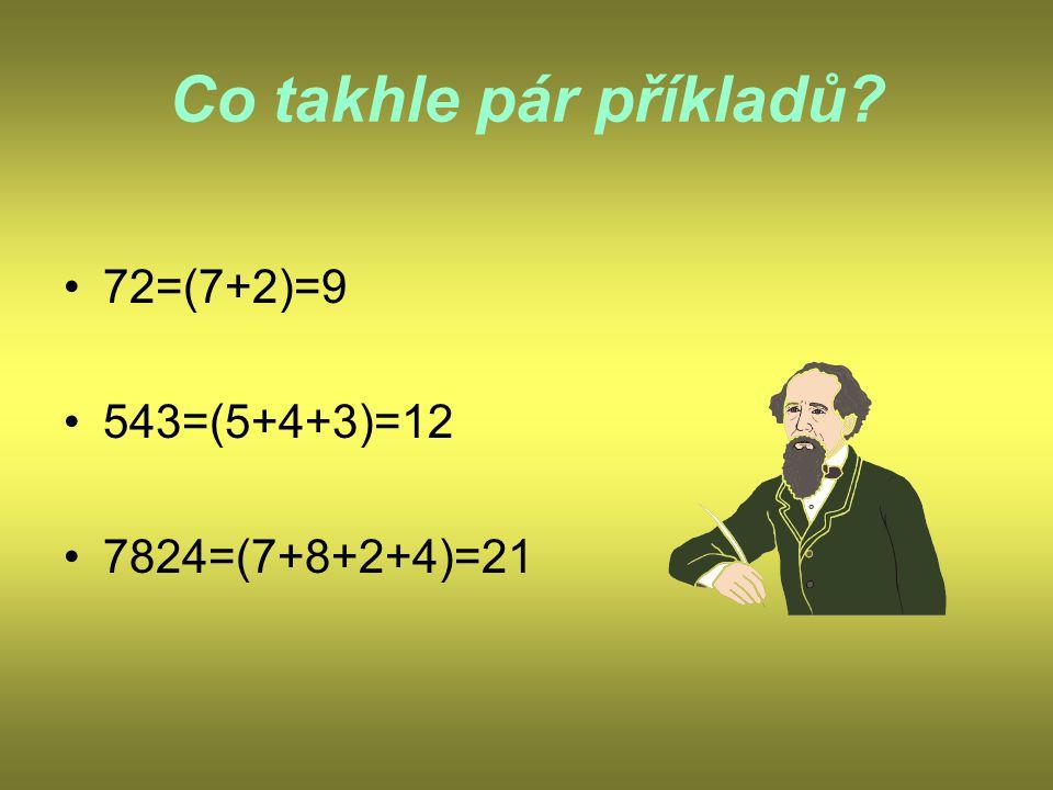 Co takhle pár příkladů 72=(7+2)=9 543=(5+4+3)=12 7824=(7+8+2+4)=21