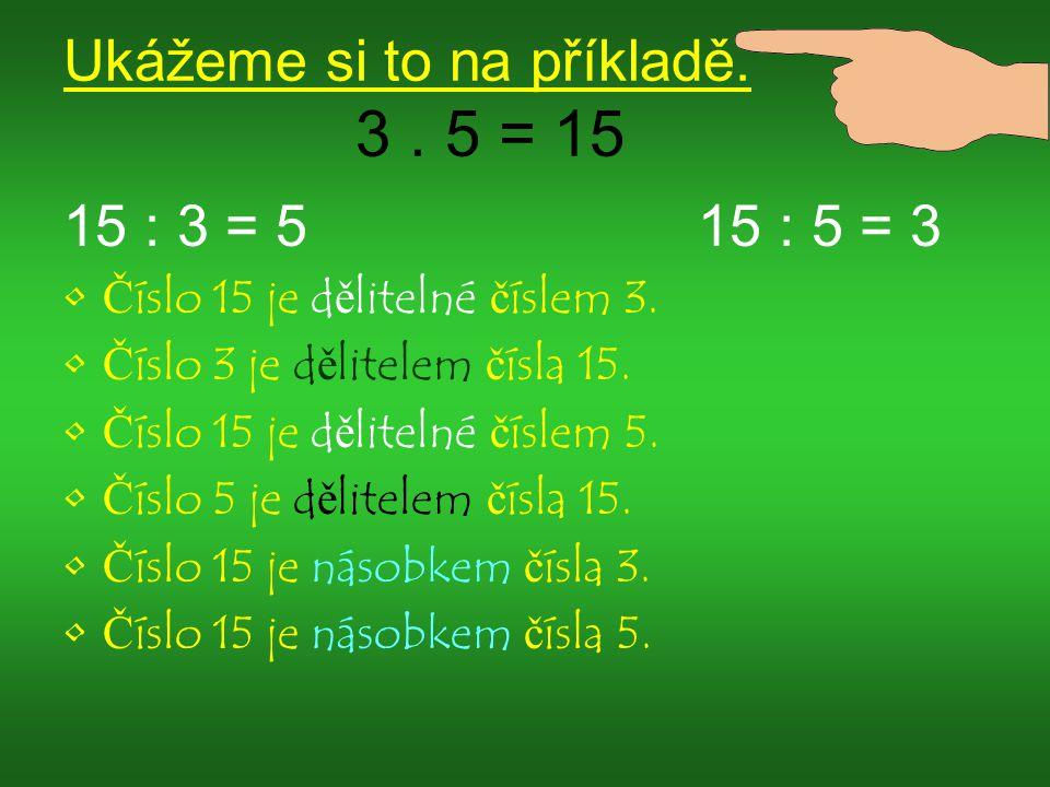 Ukážeme si to na příkladě. 3 . 5 = 15
