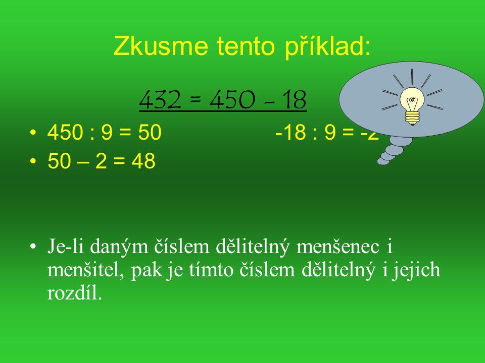 Zkusme tento příklad: 432 = 450 - 18 450 : 9 = 50 -18 : 9 = -2