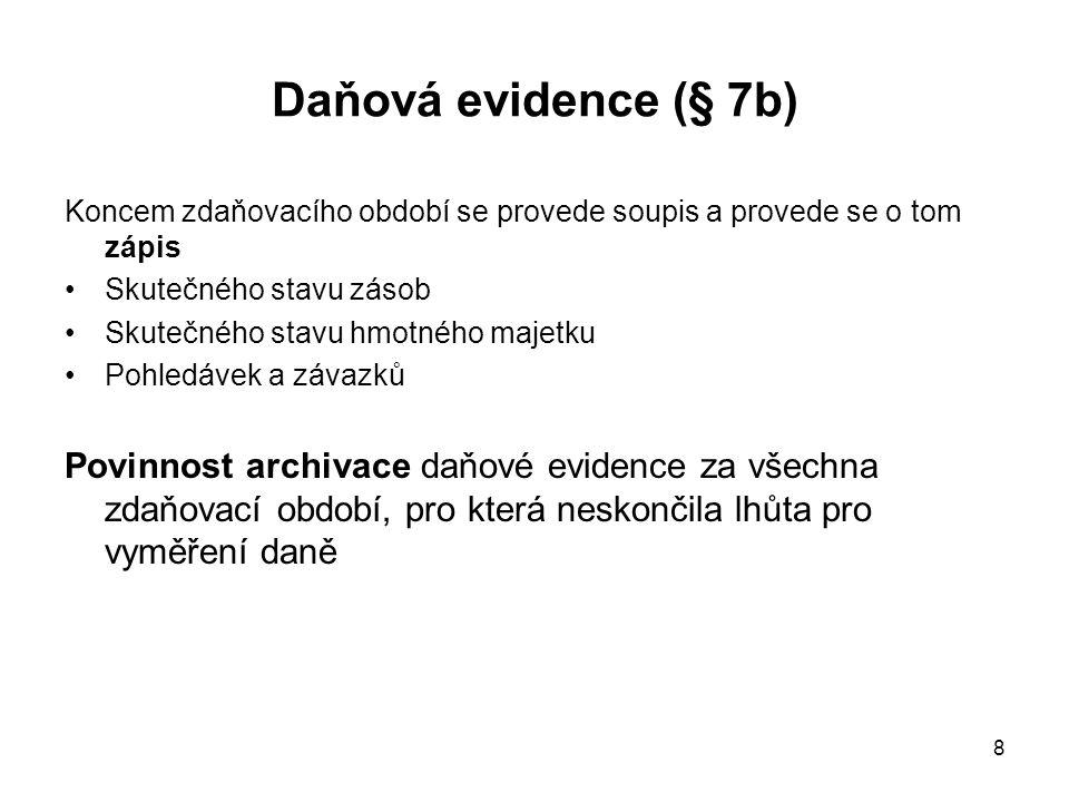 Daňová evidence (§ 7b) Koncem zdaňovacího období se provede soupis a provede se o tom zápis. Skutečného stavu zásob.