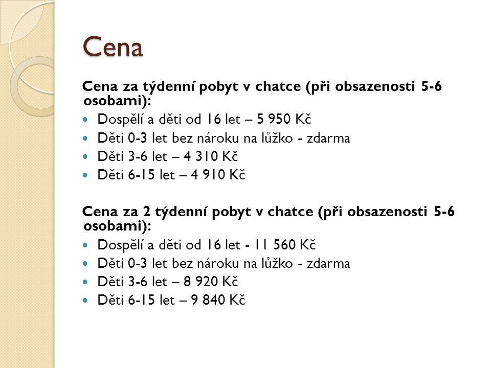 Cena Cena za týdenní pobyt v chatce (při obsazenosti 5-6 osobami):