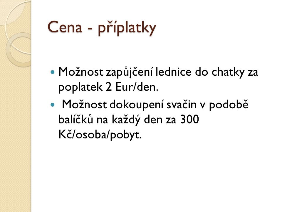 Cena - příplatky Možnost zapůjčení lednice do chatky za poplatek 2 Eur/den.