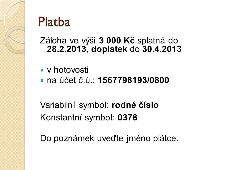 Platba Záloha ve výši 3 000 Kč splatná do 28.2.2013, doplatek do 30.4.2013. v hotovosti. na účet č.ú.: 1567798193/0800.