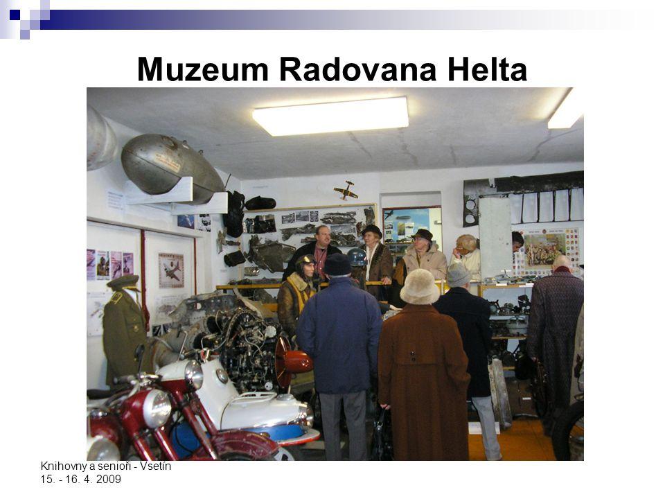 Muzeum Radovana Helta Knihovny a senioři - Vsetín 15. - 16. 4. 2009
