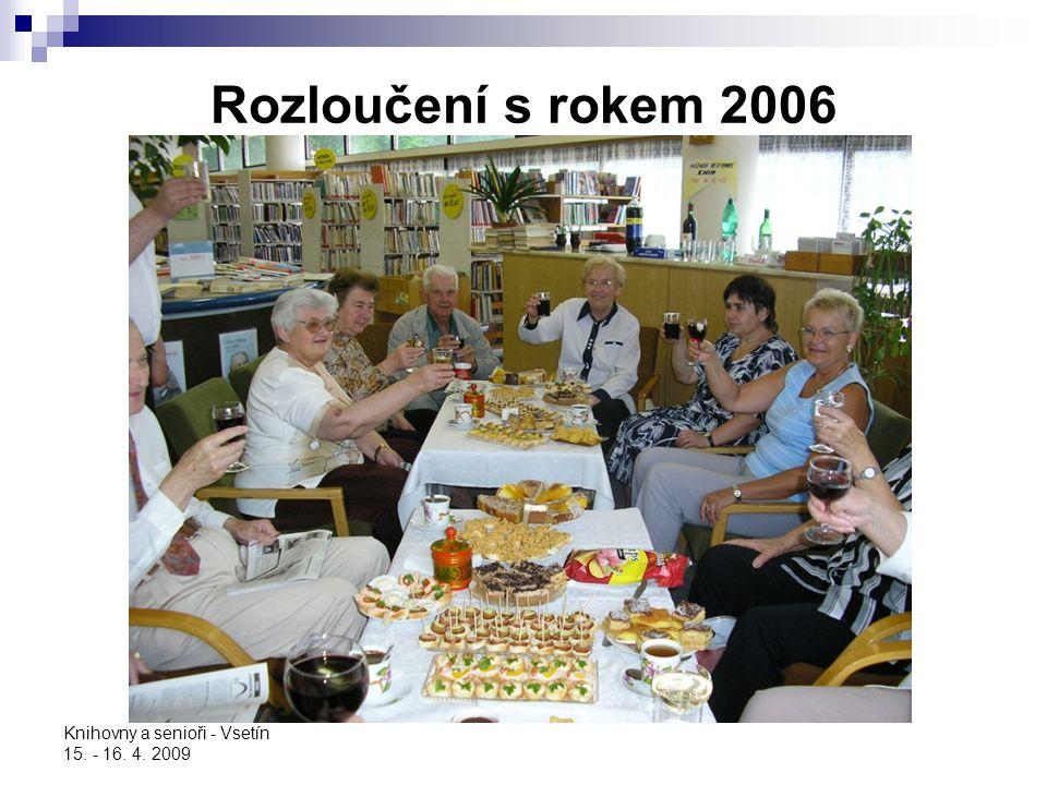 Rozloučení s rokem 2006 Knihovny a senioři - Vsetín 15. - 16. 4. 2009