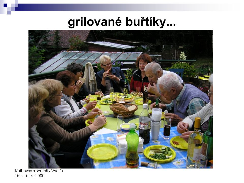 grilované buřtíky... Knihovny a senioři - Vsetín 15. - 16. 4. 2009