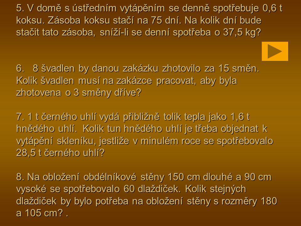 5. V domě s ústředním vytápěním se denně spotřebuje 0,6 t koksu