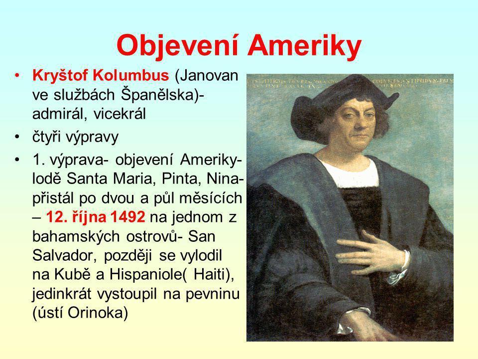 Objevení Ameriky Kryštof Kolumbus (Janovan ve službách Španělska)-admirál, vicekrál. čtyři výpravy.