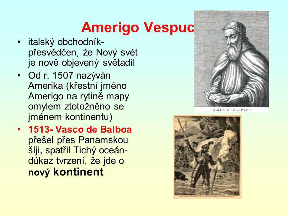 Amerigo Vespucci italský obchodník- přesvědčen, že Nový svět je nově objevený světadíl.