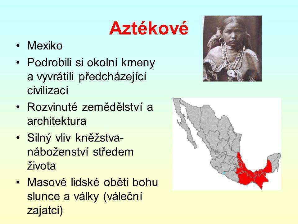 Aztékové Mexiko. Podrobili si okolní kmeny a vyvrátili předcházející civilizaci. Rozvinuté zemědělství a architektura.